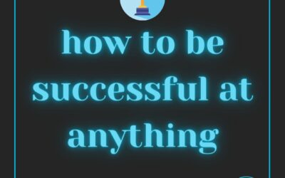 How to be Successful at Anything